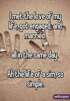I met the love of my life, got engaged, and married   all in the same day.   Ah the life of a sim, so simple.