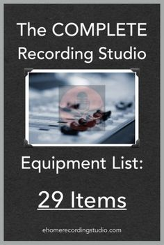 Recording Studio Equipment List: The Essential 29 Items http://ehomerecordingstudio.com/recording-studio-equipment-list/
