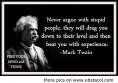 I live by this. If you and I have ever argued and I just stopped then walked away you know why.