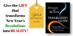 Get the gift that transform your dream and resolutions into success, Dreams to Action Traiblazer's Guide, http://www.amazon.com/Dreams-Action-Trailblazers-Guide-Connor/dp/0991487206