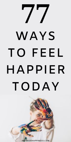 77 Ways To Feel Happier Today - - How To Become Happy, Tips To Be Happy, Are You Happy, Finding Happiness, Joy And Happiness, Happiness Quotes, Happy Today, Happy Life, How To Better Yourself
