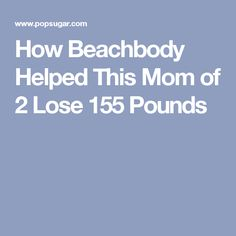 How Beachbody Helped This Mom of 2 Lose 155 Pounds