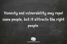 Honesty and vulnerability may repel some people, but it attracts the right people. - Quote From Recite.com #RECITE #QUOTE