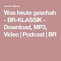 Was heute geschah - BR-KLASSIK - Download, MP3, Video | Podcast | BR