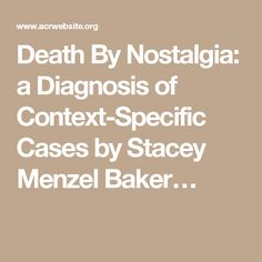 Death By Nostalgia: a Diagnosis of Context-Specific Cases by Stacey Menzel Baker…