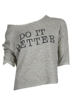 Do it better! We at 2dayslook.com are famous for our off shoulder tops, now meet a great statement version. This top is made of soft grey material with a vintage look over it. The top has a statement print on it with the text DO IT BETTER. The top has a cropped model which is a little short, very sexy!  www.2dayslook.com