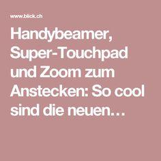 Handybeamer, Super-Touchpad und Zoom zum Anstecken: So cool sind die neuen… Super, Cool Gadgets