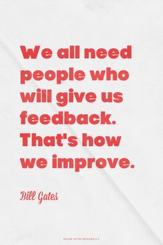 We all need people who will give us feedback. That's how we improve. - Bill Gates | Sem made this with Spoken.ly