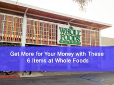 The 6 Best Items to Buy at Whole Foods