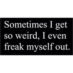 Freaky weird.