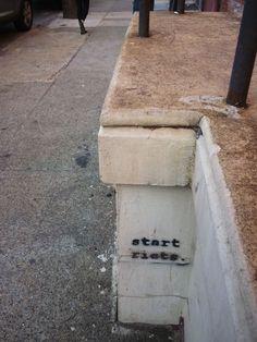 start riots. #graffiti