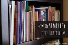 Simplify the Curriculum  Will this book/curriculum/activity add enough to our education to make it worth the time invested?