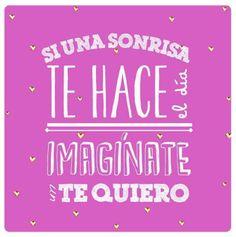 Si una sonrisa te hace el día imagínate un TE QUIERO (pineado por @PabloCoraje) #Citas #Frases #Quotes  #Love #Amor