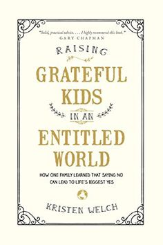 Raising+Grateful+Kids+in+an+Entitled+World:+How+One+Family+Learned+That+Saying+No+Can+Lead+to+Life's+Biggest+Yes+by+Kristen+Welch+http://www.amazon.com/dp/B012P6HTWS/ref=cm_sw_r_pi_dp_L9pIwb1P3ZT53