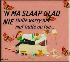 'n Ma slaap glad nie hulle worry net met hulle oë toe Cool Words, Wise Words, Christian Greetings, Afrikaanse Quotes, Goeie Nag, Special Words, Love My Boys, Father's Day, Funny Cards