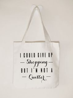 Cotton canvas tote bag, Ladies tote bag, I could give up shopping but I'm not a quitter, Fun canvas tote, Ladies gift idea, Shopaholic
