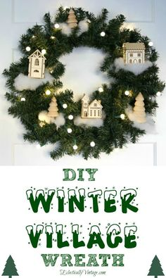 DIY Winter Village Wreath - see how to turn a plain wreath into a Christmas winter wonderland eclecticallyvintage.com