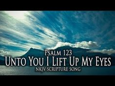 "▶ Psalm 123 Song ""Unto You I Lift Up My Eyes"" (Christian Scripture Praise Worship with Lyrics) - YouTube"