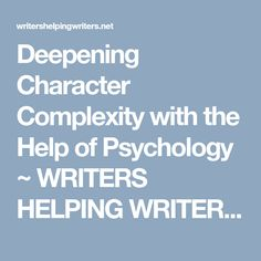 Deepening Character Complexity with the Help of Psychology ~ WRITERS HELPING WRITERS®