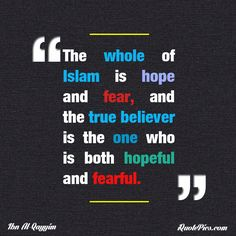 Islamic quote by Ibn Al-Qayyim Jawzi about fear and hope. Taken from his book, Patience and Gratitude. Download the quote on a black material background.