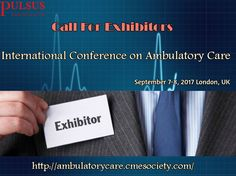Call for #Exhibitors International Conference on #AmbulatoryCare September 7-8, 2017 London, UK Visit: http://ambulatorycare.cmesociety.com/