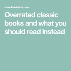 Overrated classic books and what you should read instead