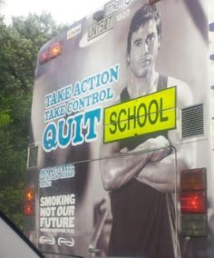 Funny school bus ad supposed to be anti-smoking, but it says: take action, take control, quit school. Find funny pictures at Crazy Hyena. Funny Sign Fails, Funny Ads, Wtf Funny, Hilarious, Funny Humor, Crazy Funny, Ecards Humor, Funny Life, Funny Signs
