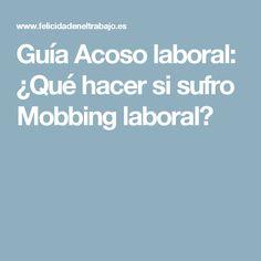 Guía Acoso laboral: ¿Qué hacer si sufro Mobbing laboral?