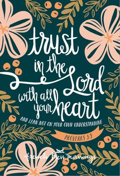 "Proverbs 3:5 ""Trust in the LORD with all your heart and lean not on your own understanding"""