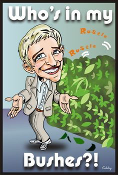 ellen degeneres...whos in my bushes?