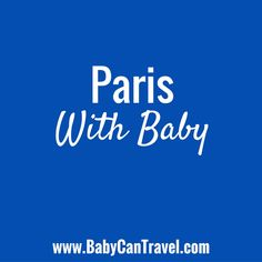 Travel to Paris with your infant, baby or toddler.