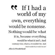 Alice in Wonderland Quote Nonsense ❤ liked on Polyvore featuring quotes, text, words, backgrounds, sayings, fillers, phrases, magazine, saying and effect