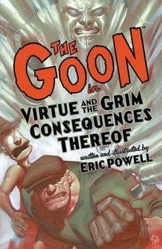 The Goon: Volume 4: Virtue & the Grim Consequences Thereof (2nd edition) (Goon (Numbered)):   Dark Horse's high-falutin' new editions of The Goon/i continue! This volume features a new cover by Eric Powell and is redesigned to match the critically acclaimed Goon Year collections!brbrVirtue and the Grim Consequences Thereof/i sees the Goon join a short-lived football team, face man-eating eyeballs from another dimension, and suffer incarceration in Cade's Island penitentiary. Plus, the ...