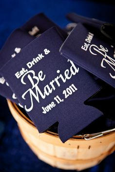 These are on koozies. I love the saying and think it would be a cute Save the Date....and the guests can use them before the wedding, always reminding them of THE DATE.