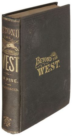 Books:Americana & American History, George W. Pine. Beyond the West; Containing an Account of TwoYears' Travel in That Other Half of our Great Continent Fa...