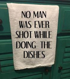 No man was every shot while doing the dishes kitchen towel White flour sack kitchen towel with black vinyl lettering. This is a great gift for the man on your list, or as a gag gift! *Please note, this towel is meant to be used for decoration only* Dish Towels, Hand Towels, Tea Towels, Dish Towel Crafts, Kitchen Dishes, Kitchen Towels, Kitchen Gadgets, Kitchen Decor, Kitchen Cabinets