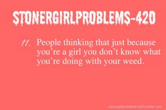 Stoner Girl Problems Tumblr Images & Pictures - Becuo