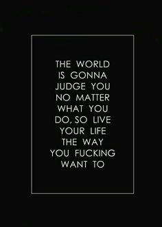 Live your life and ignore the world