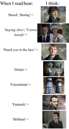 """You forgot, """"Allon-sy"""" and for the 11th Doctor, """"Geronimo & Bow ties are cool""""- pretty much any line from Sherlock and Doctor Who I can hear in any of the actors voices."""