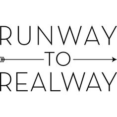 Runway to Realway ❤ liked on Polyvore featuring text, words, quotes, magazine, filler, phrase and saying