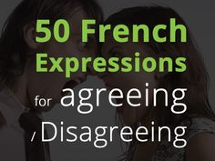 How to express Disagreement and Agreement in a conversation? 50 expressions in French