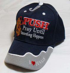 52dce4118eb PUSH PRAY UNTIL SOMETHING HAPPENS CHRISTIAN HAT BASEBALL CAP (Luke 18 1)