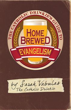 Buy The Catholic Drinkie's Guide to Homebrewed Evangelism by Sarah Vabulas and Read this Book on Kobo's Free Apps. Discover Kobo's Vast Collection of Ebooks and Audiobooks Today - Over 4 Million Titles! Catholic Books, Religious Books, New Books, Good Books, Catholic Company, Fun Drinks, Beverages, Home Brewing, Alcohol