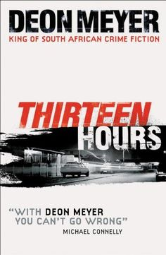Thirteen Hours by Deon Meyer. Riveting book couldn't put it down. Have read most of his others too. He is a South African author and most of his stories are set in places to which I can so relate. Crime In South Africa, Books To Read, My Books, Michael Connelly, Who Book, Dark City, Game Theory, Crime Fiction, Page Turner