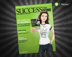 Jan 2014 Success from Home magazine features It Works Global. Have fun and make money! http://girlsbodywrap.com #workathome, #beyourownboss