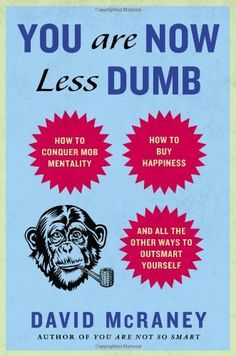 You Are Now Less Dumb: How to Conquer Mob Mentality, How to Buy Happiness, and All the Other Ways to Outsmart Yourself de David McRaney, http://www.amazon.es/dp/1592408052/ref=cm_sw_r_pi_dp_5WrEtb1G5S111