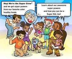 Super Crew for Kids - The Super Crew characters will help you choose healthy foods using colour. Find games, activities, nutrition tips and book reviews here.