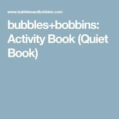 bubbles+bobbins: Activity Book (Quiet Book)