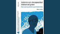 Autismo con discapacidad intelectual grave. Guía para padres y profesionales