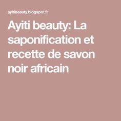 Ayiti beauty: La saponification et recette de savon noir africain